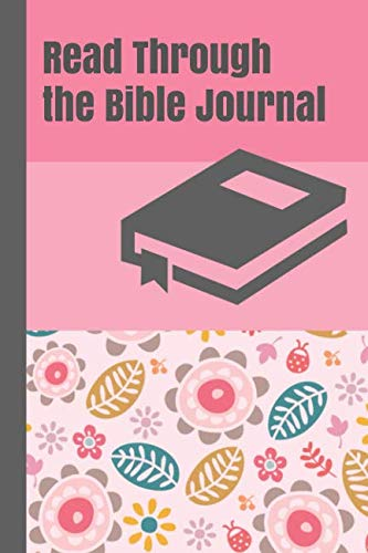 Read Through the Bible Journal: A Guided Devotional to Help You Read the Bible in a Year for Women and Teen Girls with Whimsical Gray and Light Pink Flowers Cover