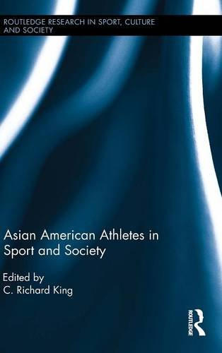 Asian American Athletes in Sport and Society (Routledge Research in Sport, Culture and Society)