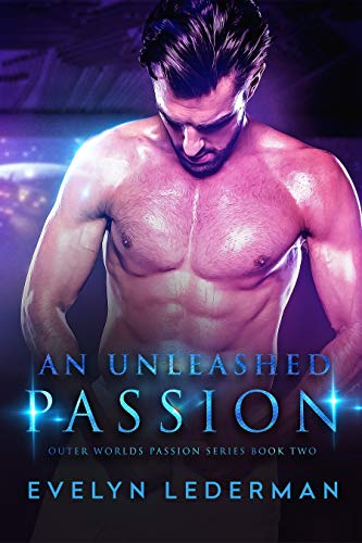 An Unleashed Passion (Outer Worlds Passion Series Book 2)