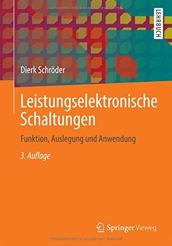 Leistungselektronische Schaltungen: Funktion, Auslegung und Anwendung (Springer-Lehrbuch)