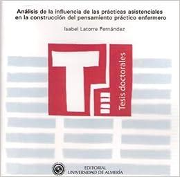 Análisis de la influencia de las prácticas asistenciales en la construcción del pensamiento práctico enfermero Tesis Doctorales Edición Electrónica: ...