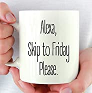 Alexa, Skip to Friday Please Mug - Fun Coffee Mug - Fun Saying