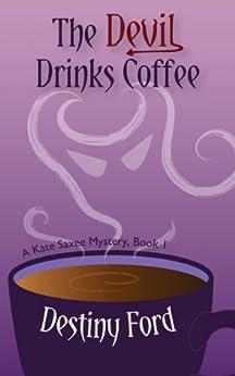 The Devil Drinks Coffee (A Kate Saxee Mystery Book 1) by [Ford, Destiny, Corbett, Angela]