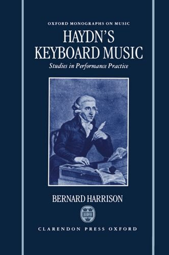 Haydn's Keyboard Music: Studies in Performance Practice (Oxford Monographs on Music) by Bernard Harrison