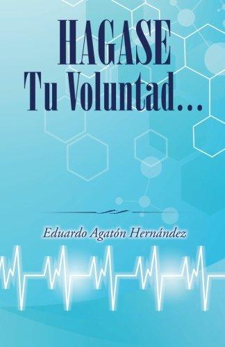 Hagase tu voluntad (Spanish Edition) [Eduardo Agaton Hernandez] (Tapa Blanda)