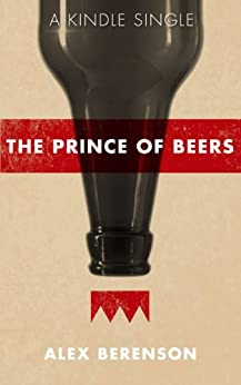 The Prince of Beers (Kindle Single) by [Berenson, Alex]