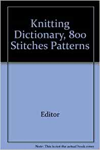 Knitting Dictionary, 800 Stitches Patterns: Editor: Amazon.com: Books