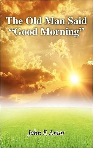 Amazon com: The Old Man Said Good Morning (9781781485477