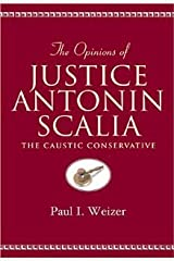 The Opinions of Justice Antonin Scalia (Teaching Texts in Law and Politics, V. 13) [Paperback] [2004] Paul I. Weizer Paperback
