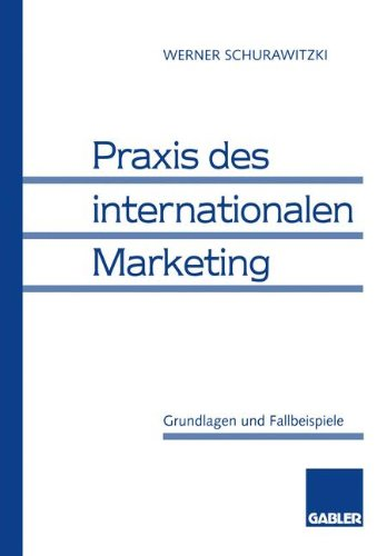 Praxis des internationalen Marketing: Grundlagen Und Fallbeispiele (German Edition) Taschenbuch – 1. September 1995 Werner Schurawitzki Gabler Verlag 3409121587 Wirtschaft / Werbung