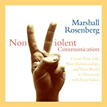 Nonviolent Communication: Create Your Life, Your Relationships, and Your World in Harmony with Your Values Speech by Marshall Rosenberg Narrated by Marshall Rosenberg