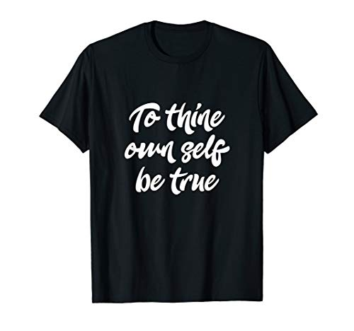 To Thine Own Self Be True Tees - Poetry Poems T-Shirt