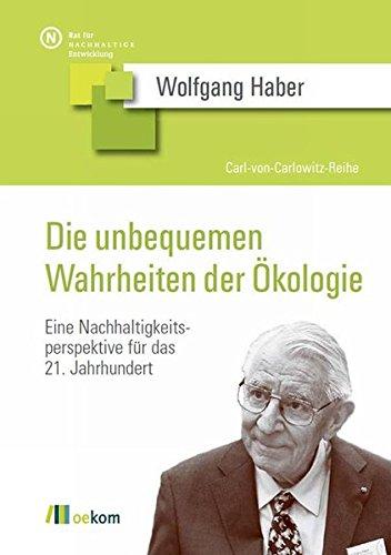 Die unbequemen Wahrheiten der Ökologie: Eine Nachhaltigkeitsperspektive für das 21. Jahrhundert (Carl-von-Carlowitz-Reihe) Taschenbuch – 2. September 2010 Wolfgang Haber Oekom 3865812171 JA9783865812179