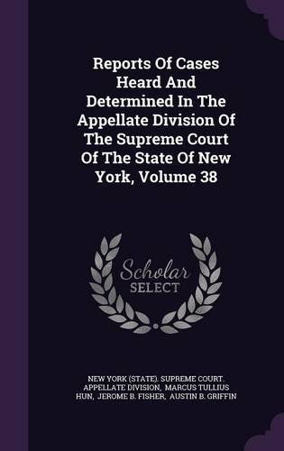 Reports Of Cases Heard And Determined In The Appellate Division Of The Supreme Court Of The State Of New York, Volume 38 pdf