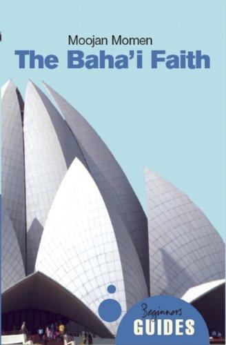 The Baha'i Faith - A Beginner's Guide (Beginner's Guides)