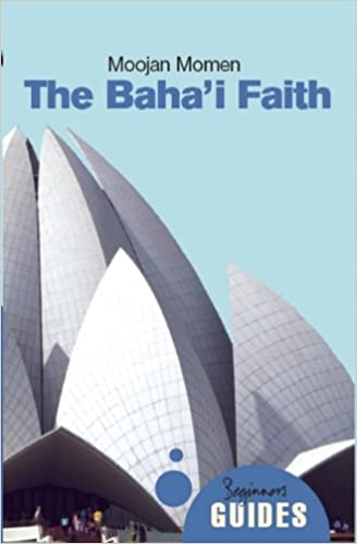 The Baha'i Faith: A Beginner's Guide (Beginner's Guides (Oneworld))