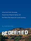 Redeemed: Stumbling Toward God, Sanity, and the Peace That Passes All Understanding