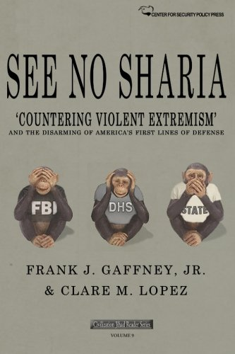 See No Sharia: 'Countering Violent Extremism' and the Disarming of America's First Line of Defense (Civilization Jihad Reader Series) (Volume 9)
