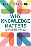 img - for Why Knowledge Matters: Rescuing Our Children from Failed Educational Theories book / textbook / text book