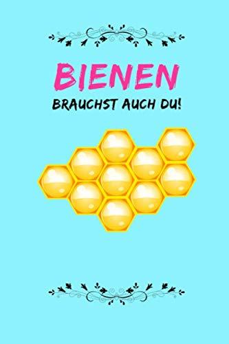 Bienen brauchst auch Du !: 110 Seiten | Liniert | Sprüche Bienenschutz | Tagebuch | Journal (German Edition) (Biene Nektar)