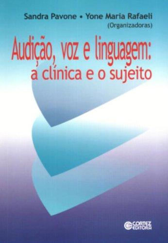 Audição, Voz e Linguagem. A Clínica e o Sujeito