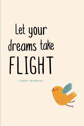 """Lined Journal: Let Your Dreams Take Flight: Daily Notebook, 200 Lined Pages, 6""""x9"""" (Journals, Notebooks and Diaries)"""