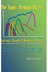 The Equity Premium Puzzle, Intrinsic Growth & Monetary Policy An Unexpected Solution Theory & Strategy for the Coming Jobless Age Hardcover