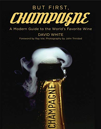 (But First, Champagne: A Modern Guide to the World?s Favorite Wine)