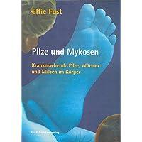 Pilze und Mykosen: Krankmachende Pilze, Würmer und Milben im Körper