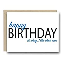 Funny Birthday Card - Happy Birthday It's Okay I Like Older Men