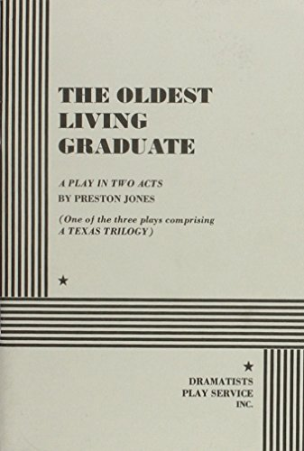 The Oldest Living Graduate: A Play in Two Acts (One of the three plays comprising A Texas Trilogy)