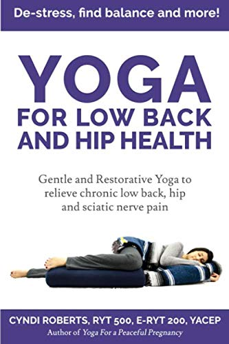 Yoga For Low Back and Hip Health: Gentle and Restorative Yoga  to relieve chronic low back, hip and sciatic nerve pain   De-stress, find balance, and more! (Best Way To Relieve Back Muscle Pain)