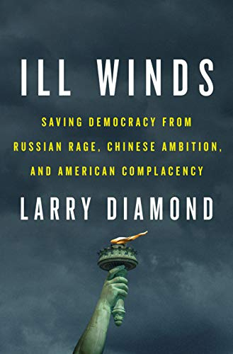Ill Winds: Saving Democracy from Russian Rage, Chinese Ambition, and American Complacency (English Edition)