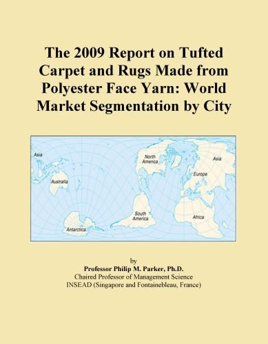 (The 2009 Report on Tufted Carpet and Rugs Made from Polyester Face Yarn: World Market Segmentation by City )