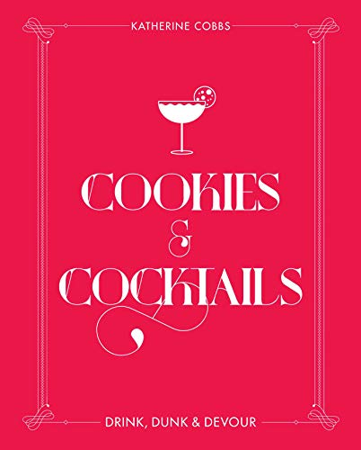 Cookies & Cocktails: Drink, Dunk & Devour (Spirited Pairings) by Katherine Cobbs