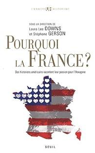 Pourquoi la France ? Des historiens américains racontent leur passion pour l'Hexagone par Edward Berenson
