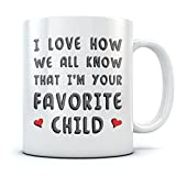 I'm Your Favorite Child Funny Ceramic Coffee Mug - Novelty Birthday Present Idea For Parents From Son or Daughter, for Dad, Unique Mother's Day Cup For Mom Tea Mug 15 Oz. White