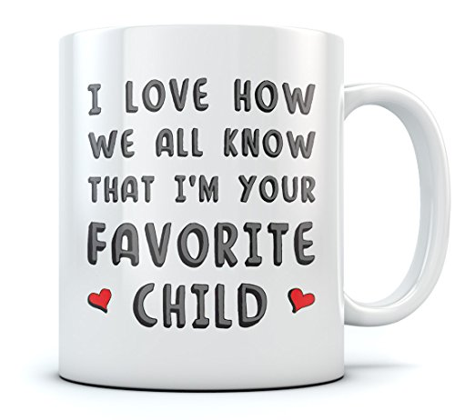 I'm Your Favorite Child Funny Ceramic Coffee Mug - Novelty Birthday/Xmas Present For Parents From Son or Daughter, Father's Day gift for Dad, Unique Mother's Day Cup For Mom Tea Mug 11 Oz. White