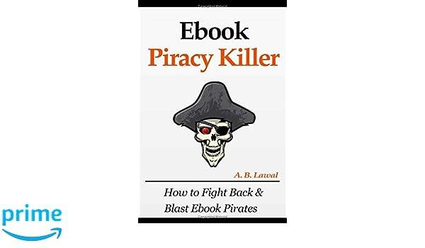 Ebook Piracy Killer: How to Fight Back & Blast Ebook Pirates ...