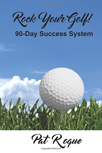 Download Rock Your Golf!: 90-Day Success System to Rock Your World On and Off the Golf Course (Rock On Success) (Volume 1) pdf epub