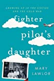 img - for Fighter Pilot's Daughter: Growing Up in the Sixties and the Cold War book / textbook / text book