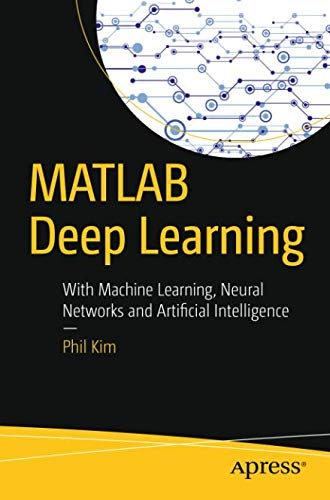 Pdf Technology MATLAB Deep Learning: With Machine Learning, Neural Networks and Artificial Intelligence