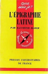 L'épigraphie latine par Raymond Bloch