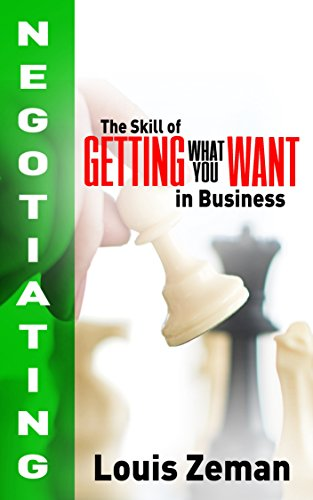 Negotiating: The Skill of Getting What You WANT in Business