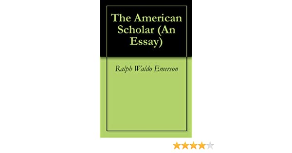 How Do I Write A Thesis Statement For An Essay The American Scholar An Essay  Kindle Edition By Ralph Waldo Emerson  Politics  Social Sciences Kindle Ebooks  Amazoncom High School Help also High School Admission Essay Samples The American Scholar An Essay  Kindle Edition By Ralph Waldo  How To Write A Thesis Sentence For An Essay