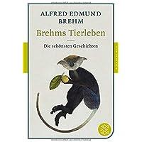 Brehms Tierleben: Die schönsten Geschichten (Fischer Klassik)