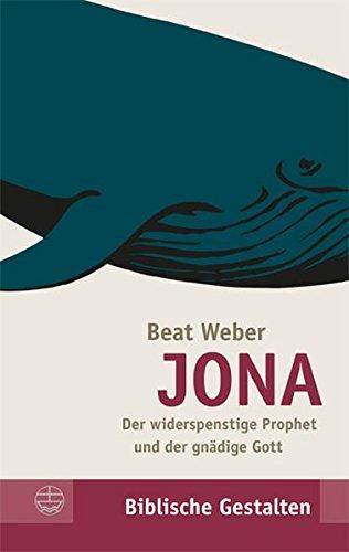 JONA - Der widerspenstige Prophet und der gnädige Gott (Biblische Gestalten (Bg))