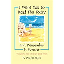 I Want You to Read This Today And Remember It Forever: Thoughts to share with a very special person by Douglas Pagels (2006-01-01)