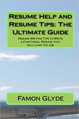 Resume Help And Tips The Ultimate Guide Writing To Write A Functional That Will Land Job Famon Glyde 9781453841143