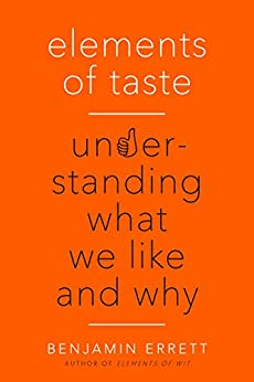 Elements of Taste: Understanding What We Like and Why by [Errett, Benjamin]